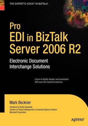 Pro EDI in BizTalk Server 2006 R2: Electronic Document Interchange Solutions Mark Beckner