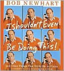 I Shouldn't Even Be Doing This! by Bob Newhart: CD Audiobook Cover