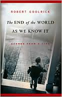 The End of the World as We Know It by Robert Goolrick: Book Cover