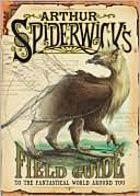 Arthur Spiderwick's Field Guide to the Fantastical World Around You (Spiderwick Chronicles Series) by Holly Black: Book Cover