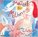 Mozart for Mothers-To-Be: Tender Lullabies for Mother and Child: CD Cover