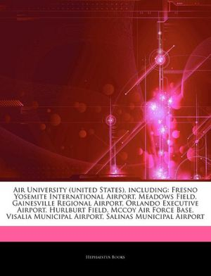 Air University (united States), including: Fresno Yosemite International Airport, Meadows Field, Gainesville Regional Airport, Orlando Executive ... Municipal Airport, Salinas Municipal Airport Hephaestus Books
