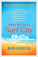 download When We Get to Surf City : A Journey Through America in Pursuit of Rock and Roll, Friendship, and Dreams book