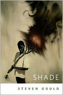 Shade by Steven Gould: NOOK Book Cover