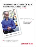 The Smarter Science of Slim: What the Actual Experts Have Proven about Fat Loss