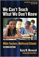 We Can't Teach What We Don't Know by Gary Howard: Book Cover