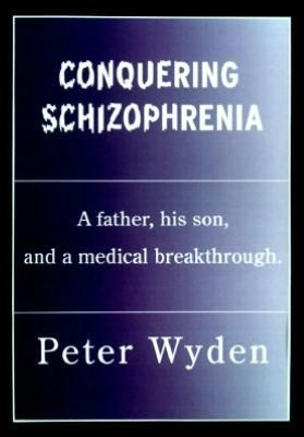 Conquering Schizophrenia A Father His Son and a Medical Breakthrough cover
