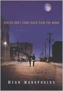 Please Don't Come Back from the Moon by Dean Bakopoulos: NOOK Book Cover