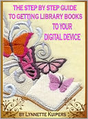 The Step by Step Guide to Getting Library Books to Your Digital Device by Lynnette Kuipers: NOOK Book Cover