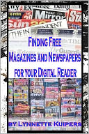 Finding Free Magazines and Newspapers for your Digital Reader by Lynnette Kuipers: NOOK Book Cover