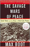 The Savage Wars of Peace by Max Boot: Book Cover
