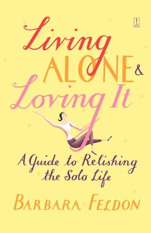 Living Alone & Loving It: A Guide to Relishing the Solo Life