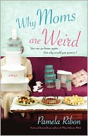 Why Moms Are Weird by Pamela Ribon: Book Cover