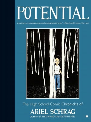 Potential: The High School Comic Chronicles of Ariel Schrag