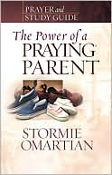 The Power of a Praying Parent Prayer and Study Guide by Stormie Omartian: Book Cover