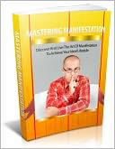download Mastering Manifestation - Discover and Live the Art of Manifestation to Achieve Your Ideal Lifestyle book