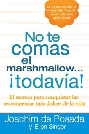 No te comas el marshmallow...todavia: El secreto para conquistar las recompensas mas dulces de lavida