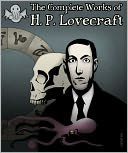 The Complete Works of H.P. Lovecraft by H. P. Lovecraft: NOOK Book Cover