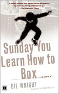 Sunday You Learn How to Box by Bil Wright: Book Cover