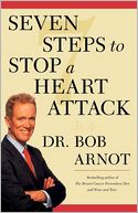 Seven Steps to Stop a Heart Attack by Dr. Bob Arnot: Book Cover