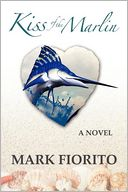 Kiss Of The Marlin by Mark Fiorito: Book Cover