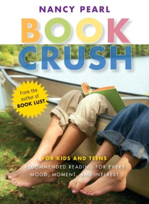 Book Crush: For Kids and Teens--Recommended Reading for Every Mood, Moment