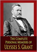 The Complete Personal Memoirs of Ulysses S. Grant by Ulysses S. Grant: NOOK Book Cover