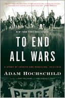 To End All Wars by Adam Hochschild: Book Cover