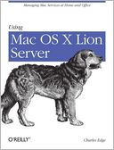download Using Mac OS X Lion Server : Managing Mac Services at Home and Office book