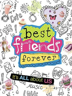 Best Friends Forever: It's all about Us