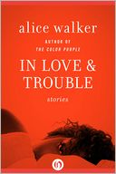 In Love and Trouble by Alice Walker: NOOK Book Cover