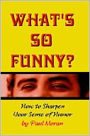 download What's So Funny? How To Sharpen Your Sense Of Humor book