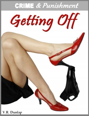 Getting Off - Blackmailed Her Boss (Crime & Punishment: Erotic Stories of Sexual Submission)