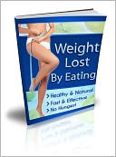 download Weight Lost By Eating Plus Healthy Recipes - Healthy & Natural, Fast & Effective, No Hunger! book