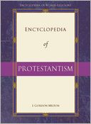 Encyclopedia of Protestantism by J. Gordon Melton: Book Cover