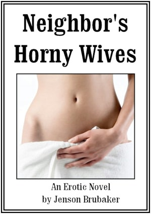 Neighbor's Horny Wives: An Erotic Novel. Neighbor's Horny Wives: An..