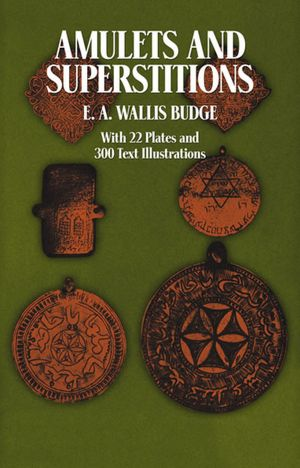 Amulets and Superstitions: With 22 Plates and 300 Text Illustrations