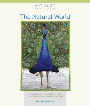 Art Quilt Portfolio: The Natural World: Profiles of Major Artists, Galleries ...