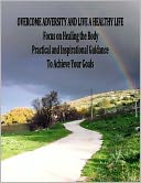 Overcome Adversity and Live a Healthy Life - Focus on Healing the Body - Practical and Inspirational Guidance by Patricia Grace: NOOK Book Cover