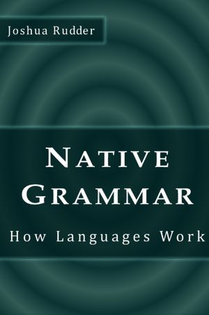 Native Grammar How Languages Work  cover