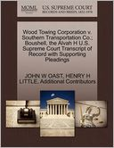 Wood Towing Corporation V. Southern Transportation Co.; Boushell, The Alvah H U.S. Supreme Court Transcript Of Record With Supporting Pleadings by John W Oast: Book Cover
