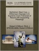 Bethlehem Steel Corp. V. Williamson (George) U.S. Supreme Court Transcript Of Record With Supporting Pleadings by Robert S Rifkind: Book Cover
