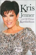 Kris Jenner...and All Things Kardashian by Kris Jenner: Book Cover