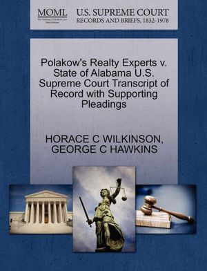 Polakow's Realty Experts v. State of Alabama U.S. Supreme Court Transcript of Record with Supporting Pleadings HORACE C WILKINSON and GEORGE C HAWKINS