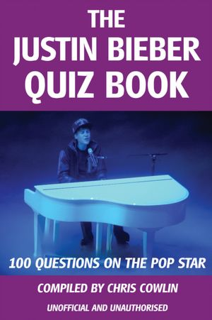 Justin Bieber Quizes on Barnes   Noble   The Justin Bieber Quiz Book By Chris Cowlin  Andrews