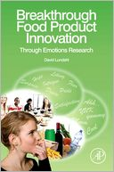 download Breakthrough Food Product Innovation Through Emotions Research : Eliciting Positive Consumer Emotion book