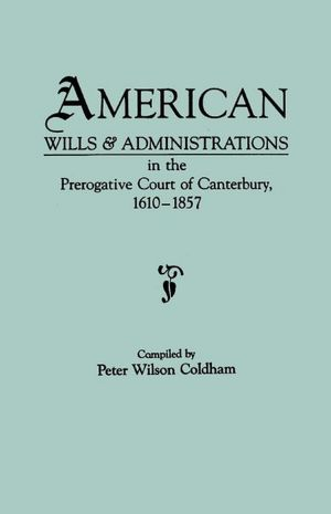 American Wills  Administrations In The Prerogative Court Of Canterbury 1610 1857 cover