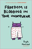 Freedom Is Blogging in Your Underwear by Hugh MacLeod: Book Cover