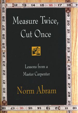 Download it ebooks for free Measure Twice, Cut Once: Lessons from a Master Carpenter in English