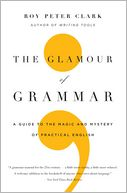 The Glamour of Grammar by Roy Peter Clark: Book Cover